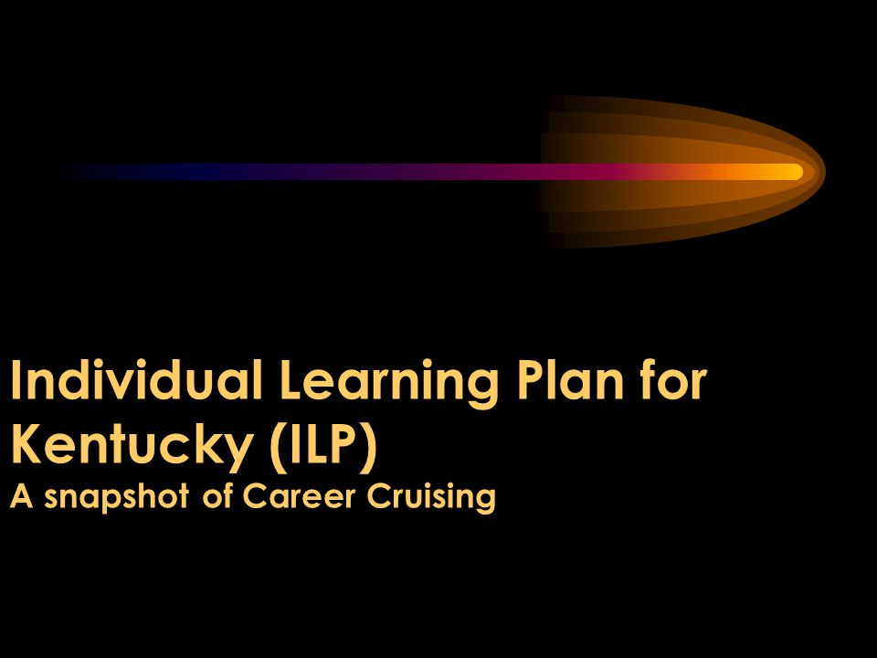 Individual Learning Plan for Kentucky (ILP) A snapshot of Career Cruising