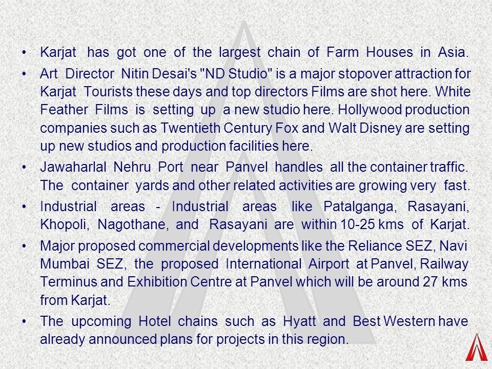 Karjat has got one of the largest chain of Farm Houses in Asia. Art Director Nitin Desai's