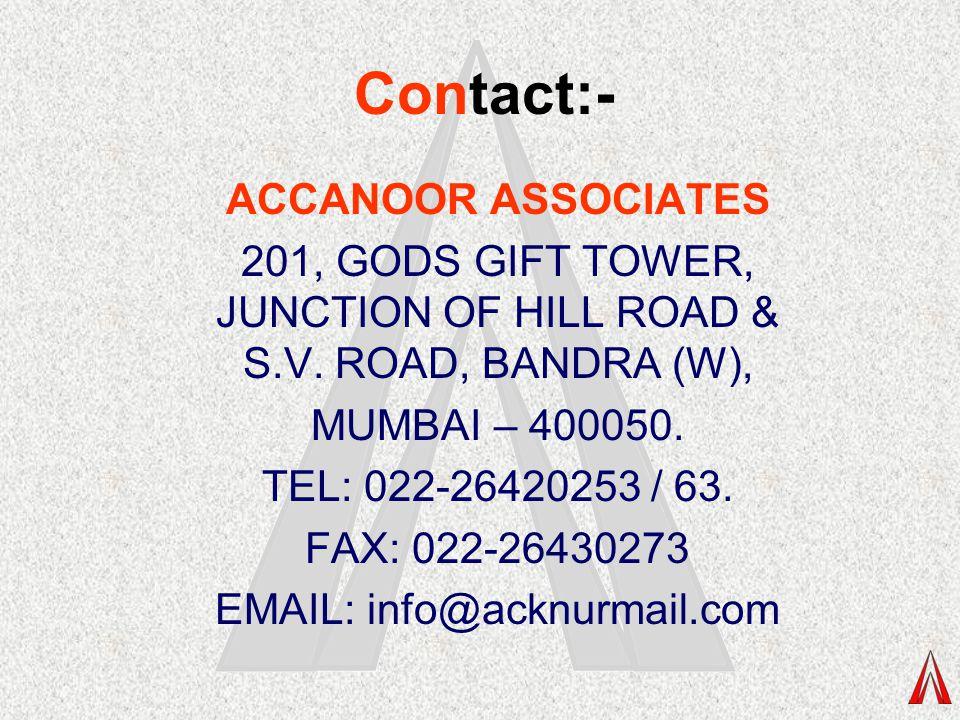 Contact:- ACCANOOR ASSOCIATES 201, GODS GIFT TOWER, JUNCTION OF HILL ROAD & S.V. ROAD, BANDRA (W), MUMBAI – 400050. TEL: 022-26420253 / 63. FAX: 022-2