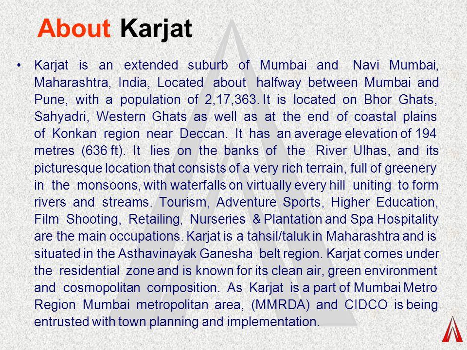 About Karjat Karjat is an extended suburb of Mumbai and Navi Mumbai, Maharashtra, India, Located about halfway between Mumbai and Pune, with a populat