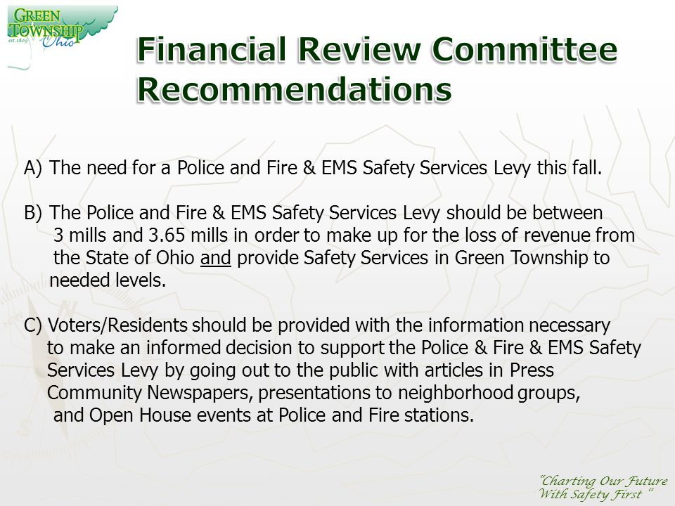 Charting Our Future With Safety First A)The need for a Police and Fire & EMS Safety Services Levy this fall.