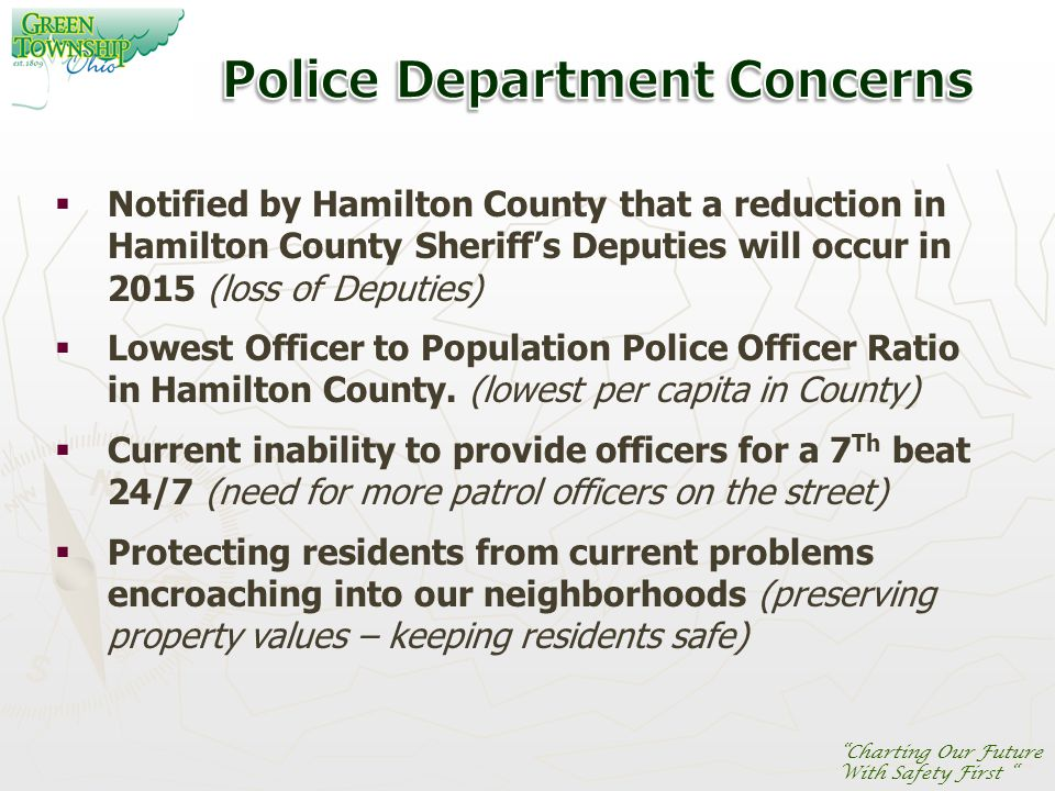 Charting Our Future With Safety First  Notified by Hamilton County that a reduction in Hamilton County Sheriff's Deputies will occur in 2015 (loss of Deputies)  Lowest Officer to Population Police Officer Ratio in Hamilton County.