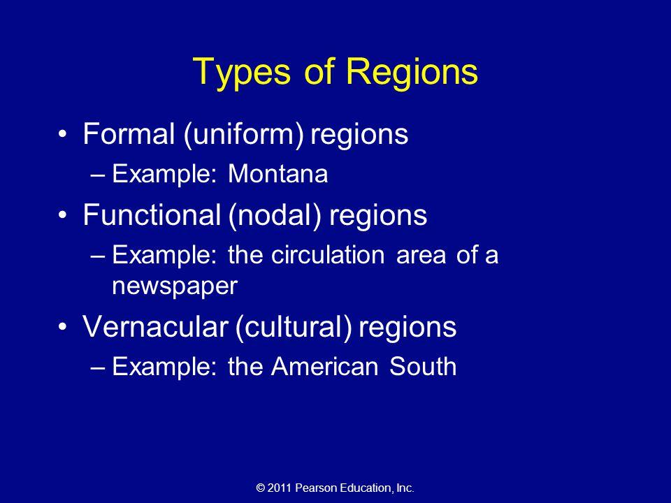 © 2011 Pearson Education, Inc. Types of Regions Formal (uniform) regions –Example: Montana Functional (nodal) regions –Example: the circulation area o