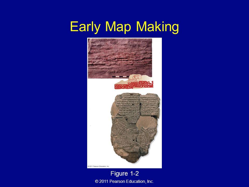© 2011 Pearson Education, Inc. Early Map Making Figure 1-2