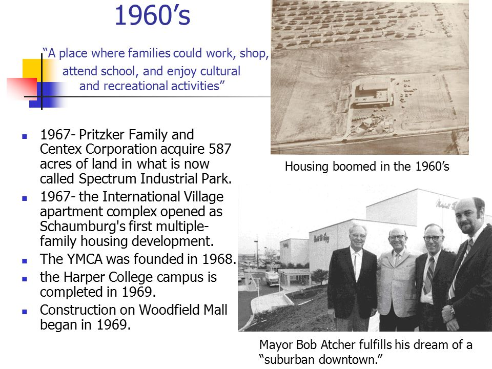 1960's A place where families could work, shop, attend school, and enjoy cultural and recreational activities 1967- Pritzker Family and Centex Corporation acquire 587 acres of land in what is now called Spectrum Industrial Park.