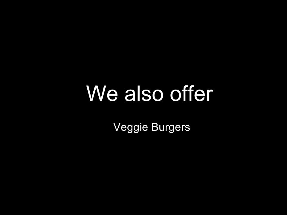 We also offer Veggie Burgers