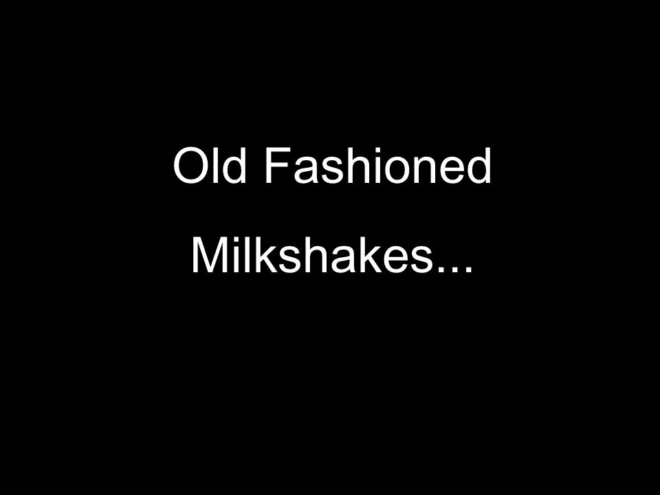 Old Fashioned Milkshakes...