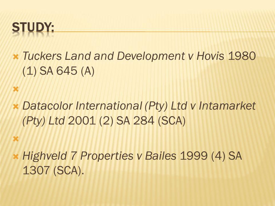  Tuckers Land and Development v Hovis 1980 (1) SA 645 (A)   Datacolor International (Pty) Ltd v Intamarket (Pty) Ltd 2001 (2) SA 284 (SCA)   High