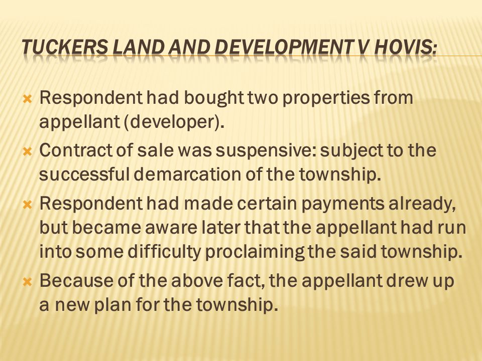  Respondent had bought two properties from appellant (developer).  Contract of sale was suspensive: subject to the successful demarcation of the tow