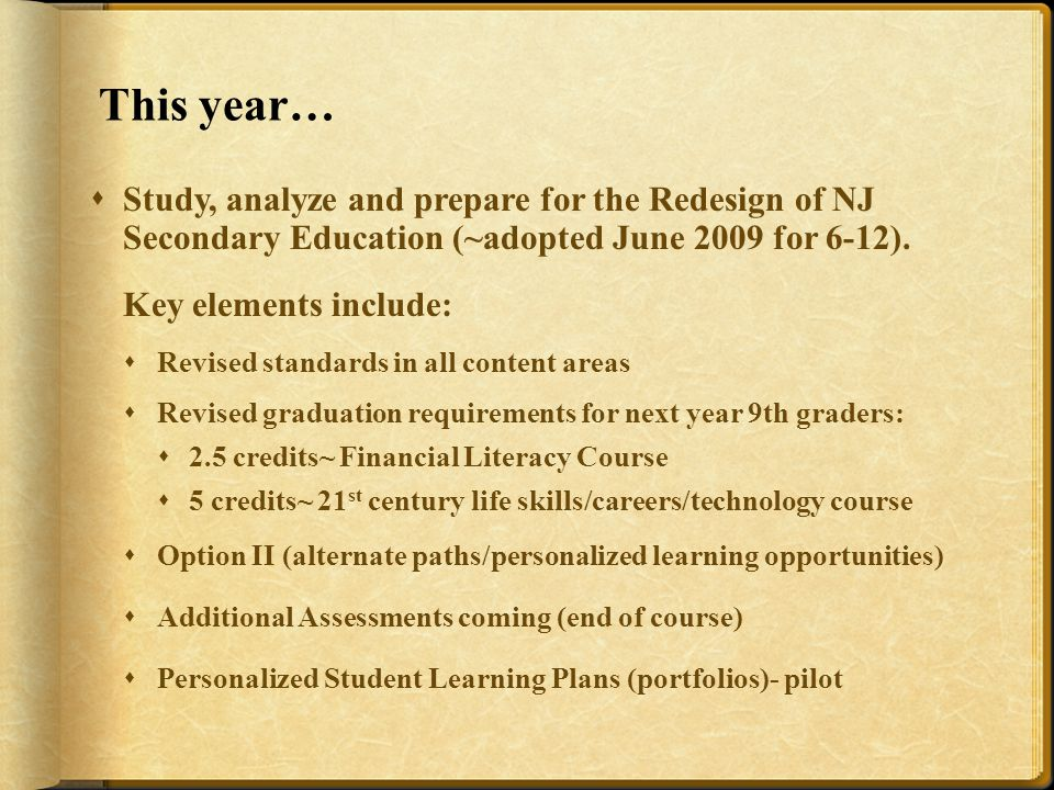 This year…  Study, analyze and prepare for the Redesign of NJ Secondary Education (~adopted June 2009 for 6-12).