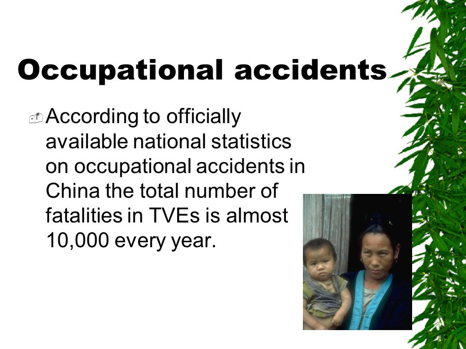 Occupational accidents  According to officially available national statistics on occupational accidents in China the total number of fatalities in TVEs is almost 10,000 every year.