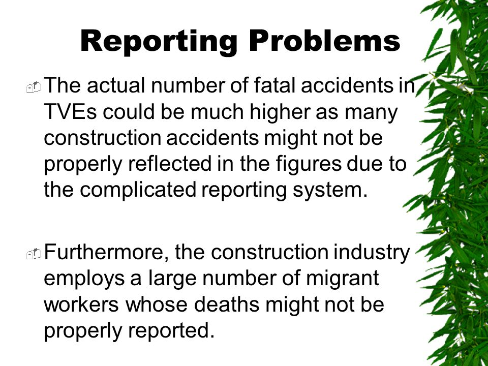 Reporting Problems  The actual number of fatal accidents in TVEs could be much higher as many construction accidents might not be properly reflected in the figures due to the complicated reporting system.
