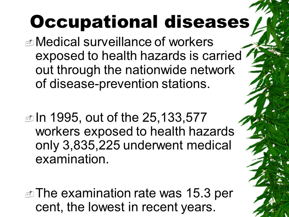 Occupational diseases  Medical surveillance of workers exposed to health hazards is carried out through the nationwide network of disease-prevention stations.