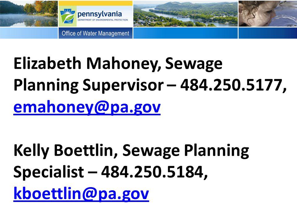 Elizabeth Mahoney, Sewage Planning Supervisor – 484.250.5177, emahoney@pa.gov Kelly Boettlin, Sewage Planning Specialist – 484.250.5184, kboettlin@pa.gov emahoney@pa.gov kboettlin@pa.gov