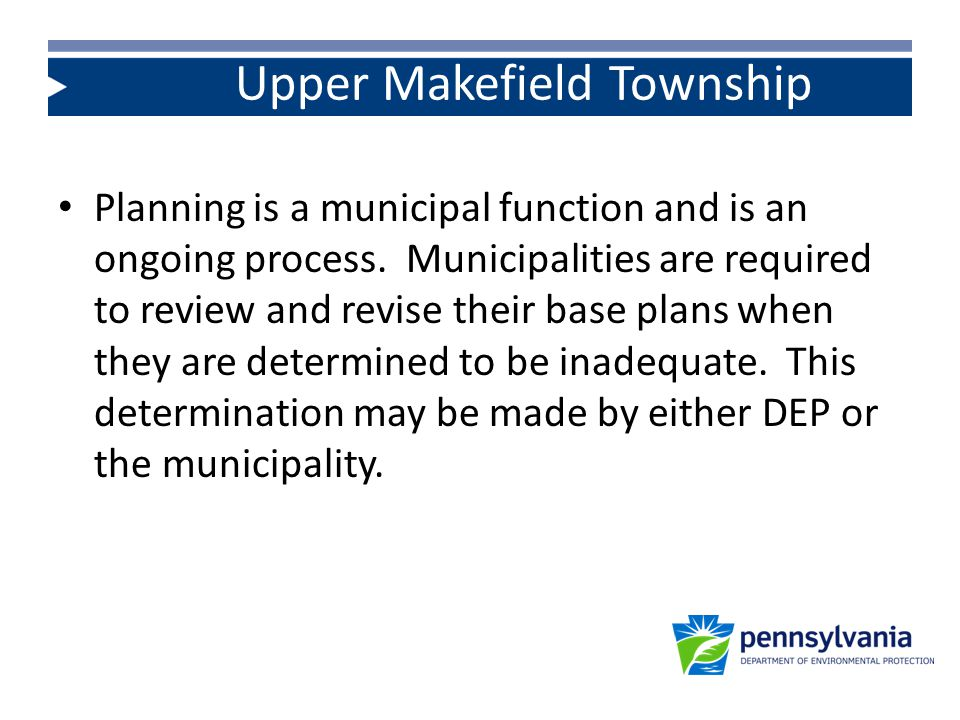 Base Plan main components: – Identification of study areas – Identification of existing and projected needs – Evaluation and selection of alternatives – Identification of funding sources – Schedule for plan implementation Upper Makefield Township