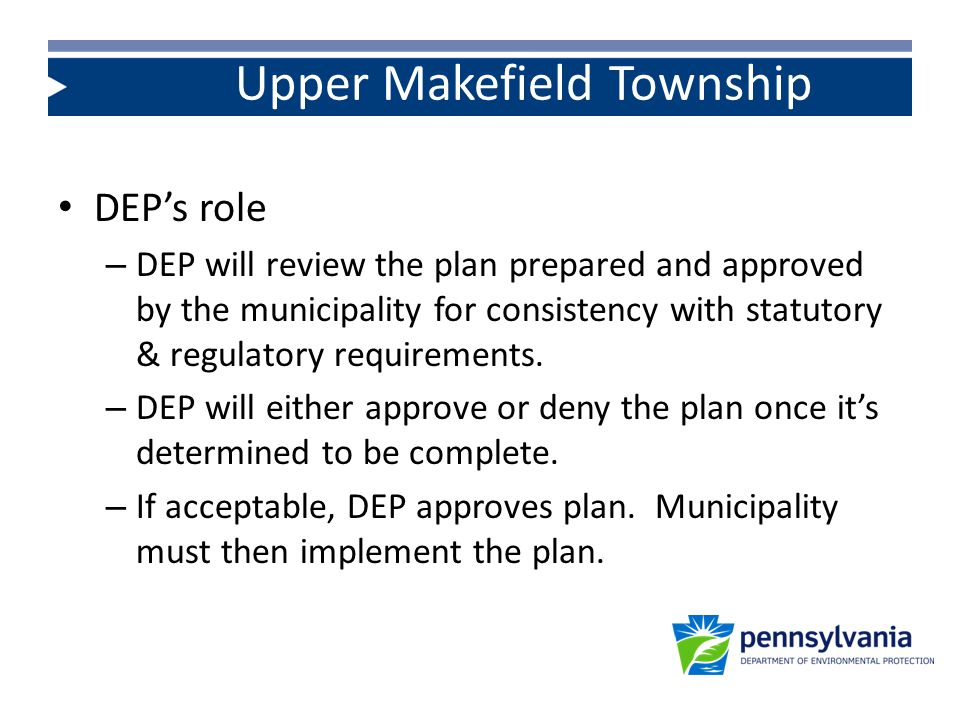 DEP's role – DEP will review the plan prepared and approved by the municipality for consistency with statutory & regulatory requirements.