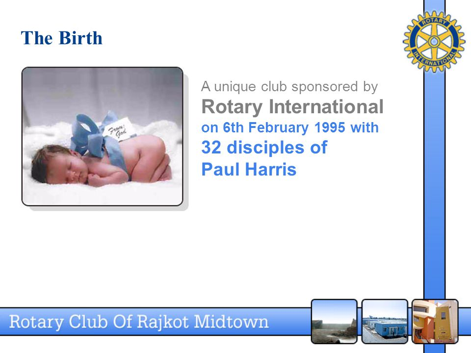 The Birth A unique club sponsored by Rotary International on 6th February 1995 with 32 disciples of Paul Harris