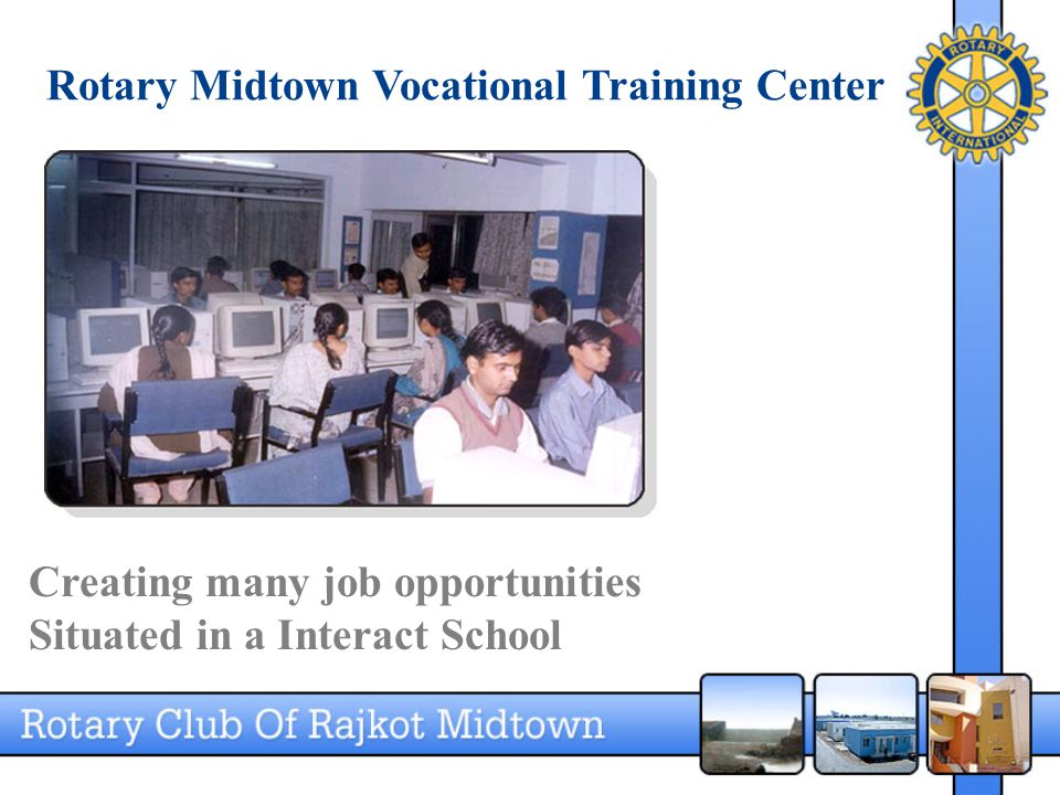 Rotary Midtown Vocational Training Center Creating many job opportunities Situated in a Interact School