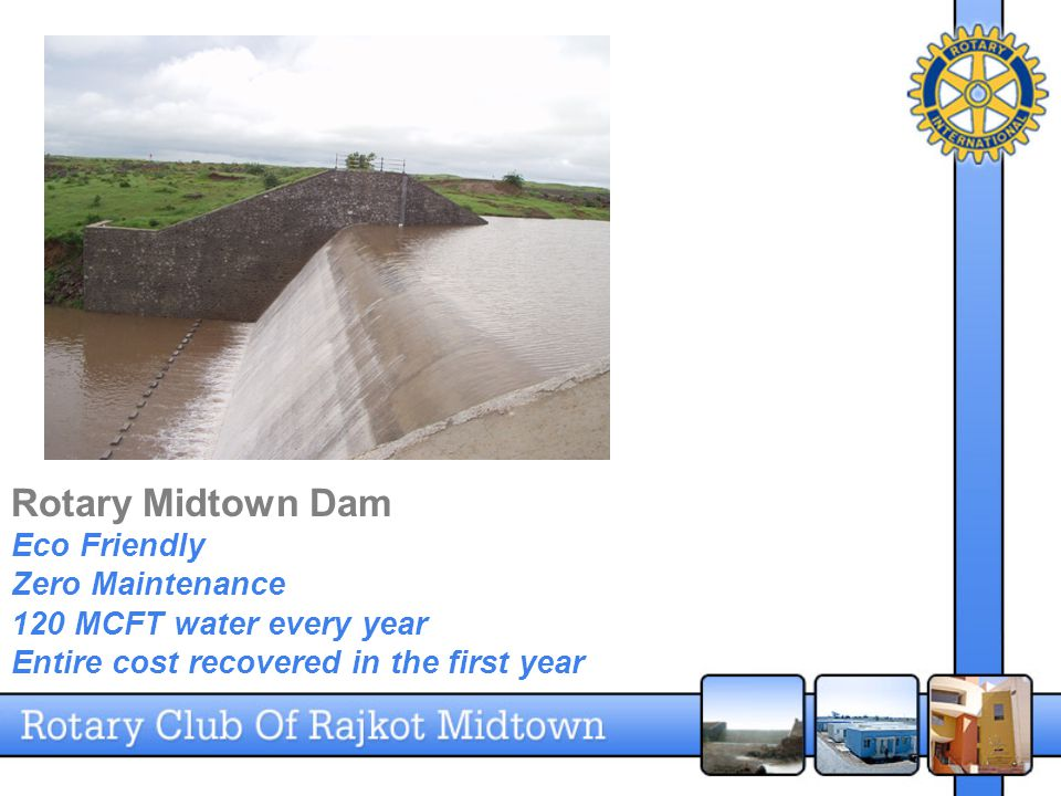 Rotary Midtown Dam Eco Friendly Zero Maintenance 120 MCFT water every year Entire cost recovered in the first year
