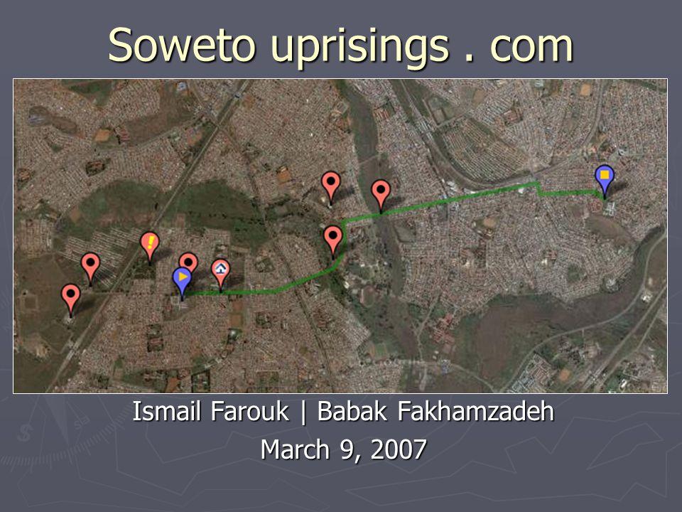 Soweto uprisings. com Ismail Farouk | Babak Fakhamzadeh March 9, 2007