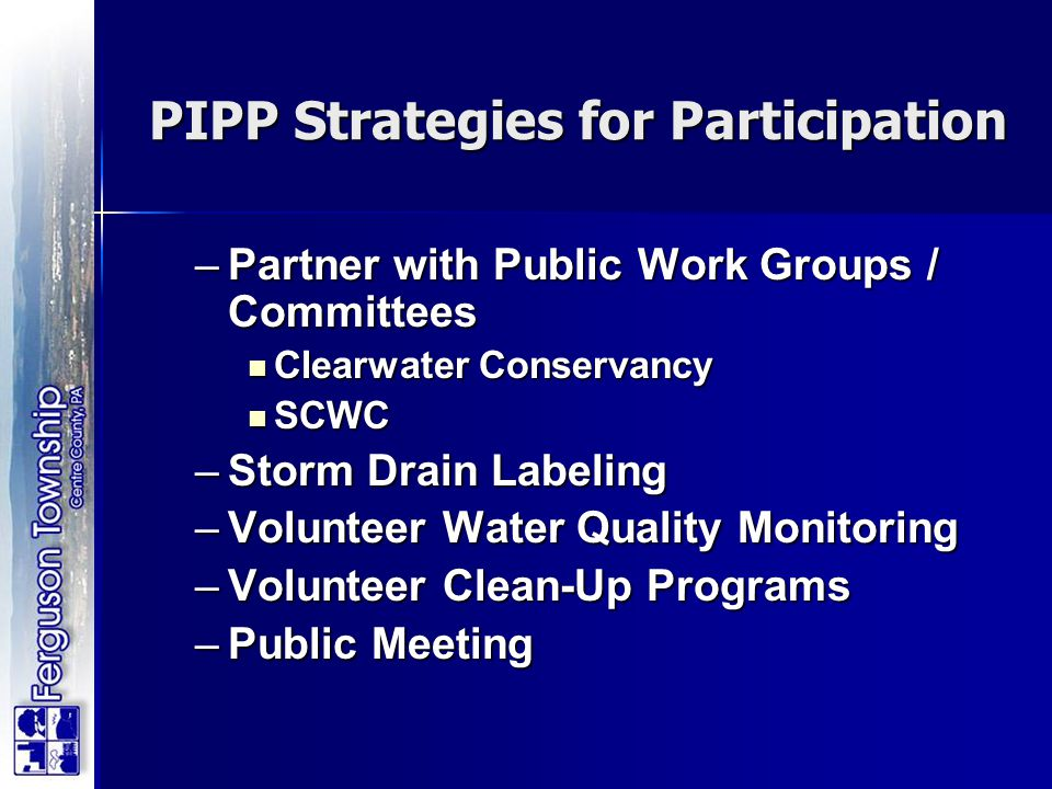–Partner with Public Work Groups / Committees Clearwater Conservancy Clearwater Conservancy SCWC SCWC –Storm Drain Labeling –Volunteer Water Quality M