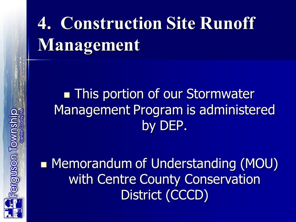 4. Construction Site Runoff Management This portion of our Stormwater Management Program is administered by DEP. This portion of our Stormwater Manage