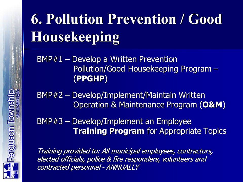 6. Pollution Prevention / Good Housekeeping BMP#1 – Develop a Written Prevention Pollution/Good Housekeeping Program – (PPGHP) BMP#2 – Develop/Impleme