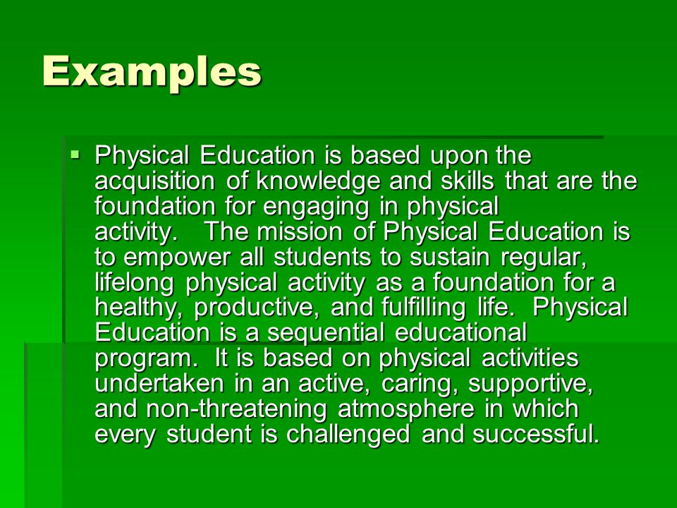 Examples  The mission of the physical education program of Harpeth Valley Elementary is to provide quality instructional physical education so children can develop motor skills that will serve as the foundation for active lifestyles.