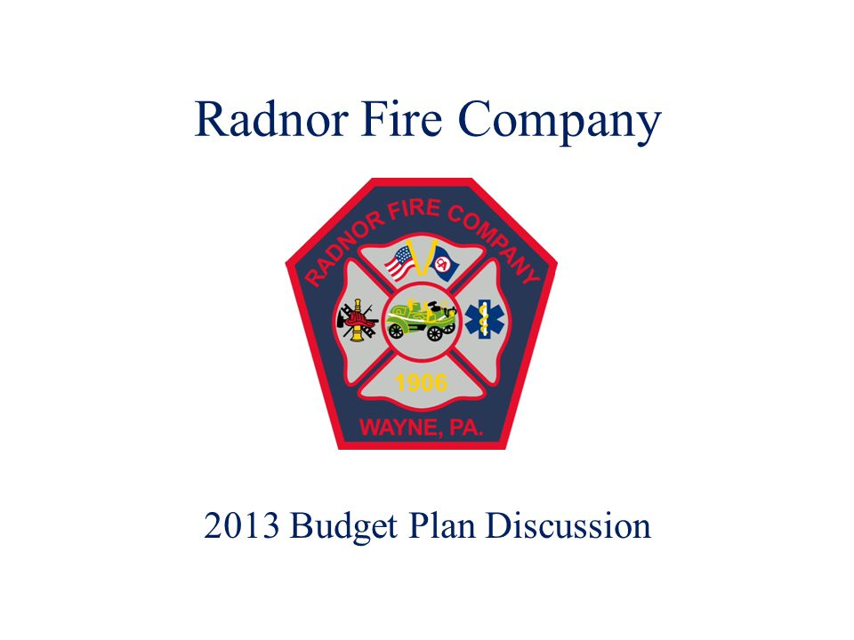 Radnor Fire Company 2013 Budget Plan Discussion