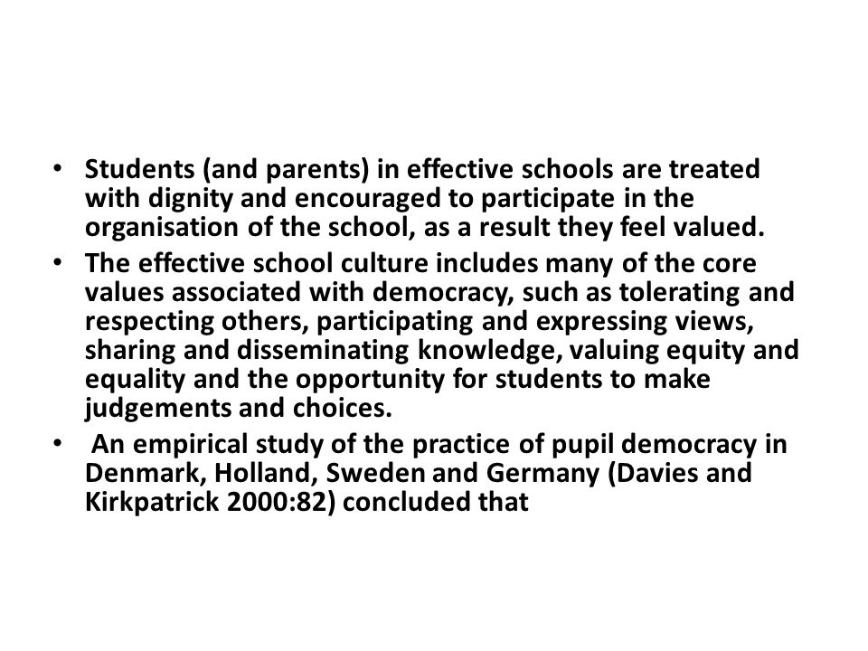 Students (and parents) in effective schools are treated with dignity and encouraged to participate in the organisation of the school, as a result they feel valued.