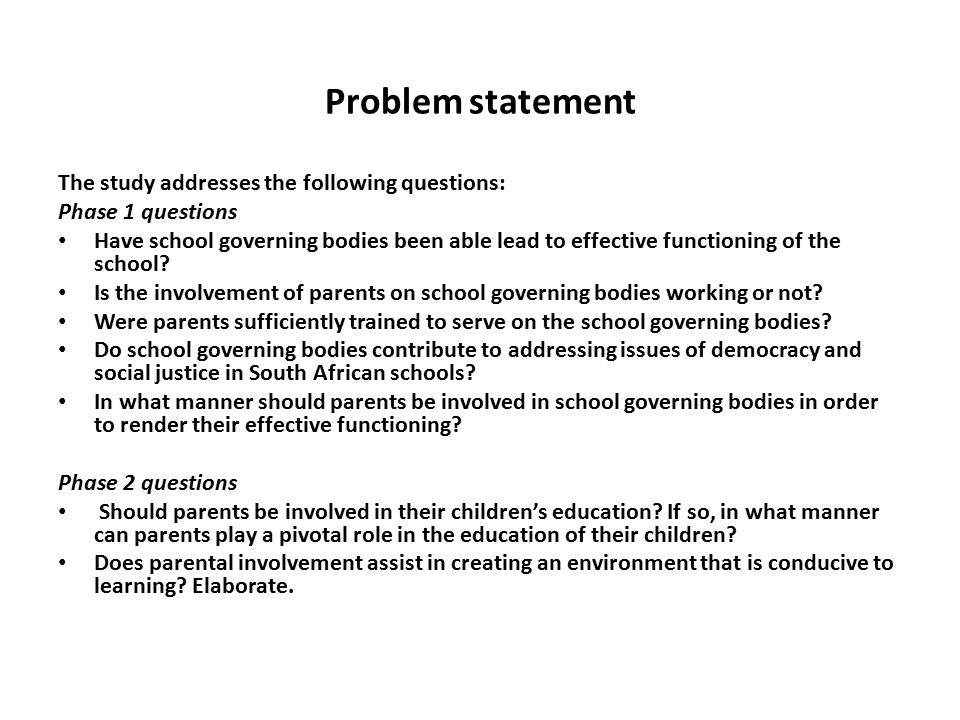 Problem statement The study addresses the following questions: Phase 1 questions Have school governing bodies been able lead to effective functioning of the school.