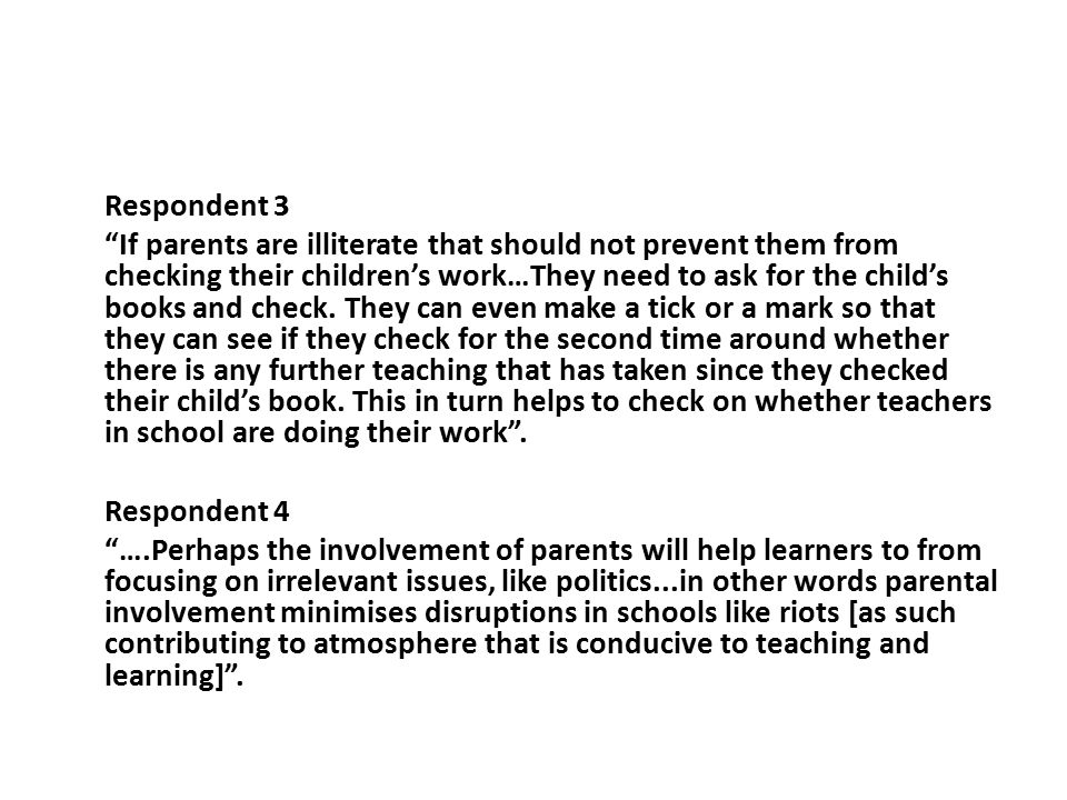 Respondent 3 If parents are illiterate that should not prevent them from checking their children's work…They need to ask for the child's books and check.