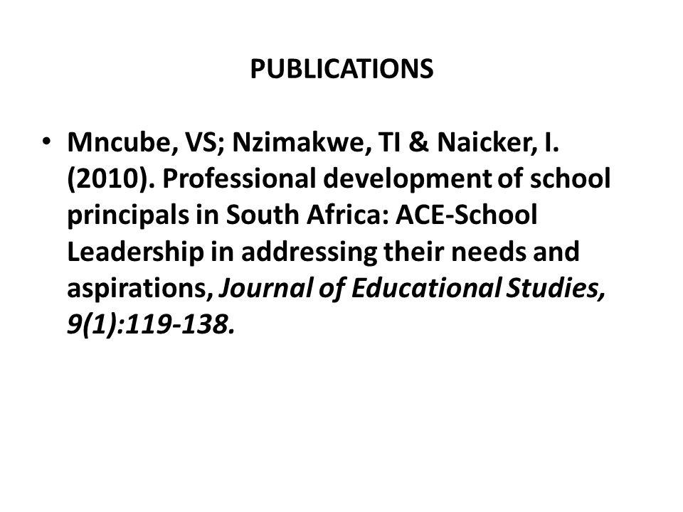 PUBLICATIONS Mncube, VS; Nzimakwe, TI & Naicker, I.