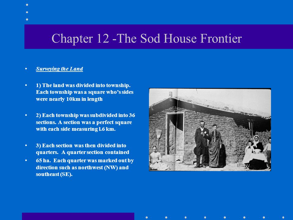 Chapter 12 -The Sod House Frontier Surveying the Land 1) The land was divided into township.