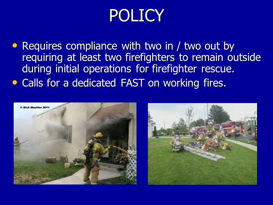 POLICY Requires compliance with two in / two out by requiring at least two firefighters to remain outside during initial operations for firefighter rescue.