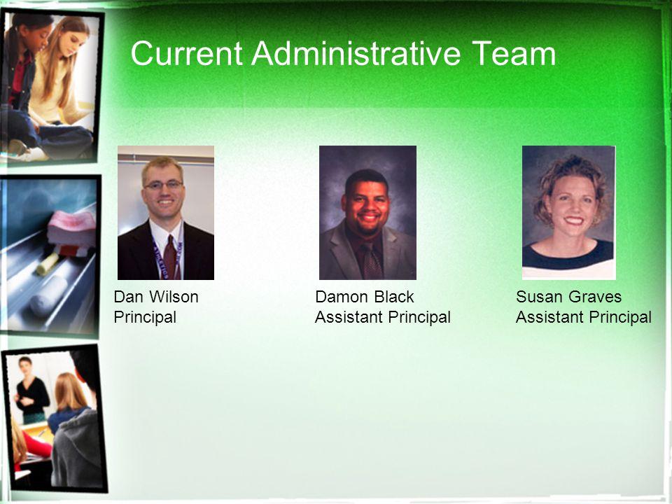 Current Administrative Team Dan WilsonDamon BlackSusan Graves PrincipalAssistant PrincipalAssistant Principal