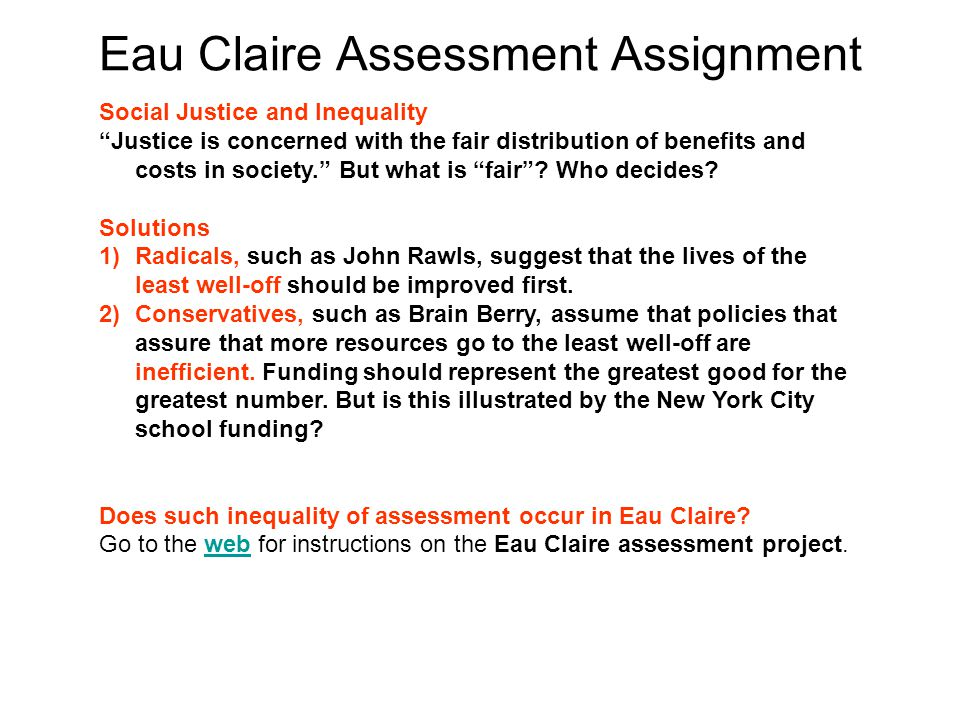 Eau Claire Assessment Assignment Social Justice and Inequality Justice is concerned with the fair distribution of benefits and costs in society. But what is fair .