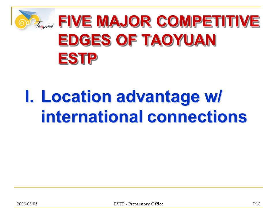 2005/05/05ESTP - Preparatory Office7/18 FIVE MAJOR COMPETITIVE EDGES OF TAOYUAN ESTP I.