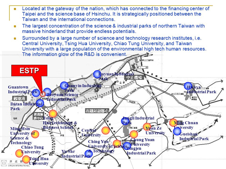 2005/05/05ESTP - Preparatory Office8/18 Located at the gateway of the nation, which has connected to the financing center of Taipei and the science base of Hsinchu.