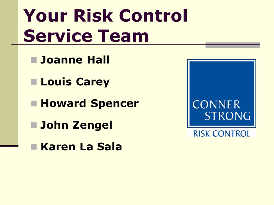Your Risk Control Service Team Joanne Hall Louis Carey Howard Spencer John Zengel Karen La Sala