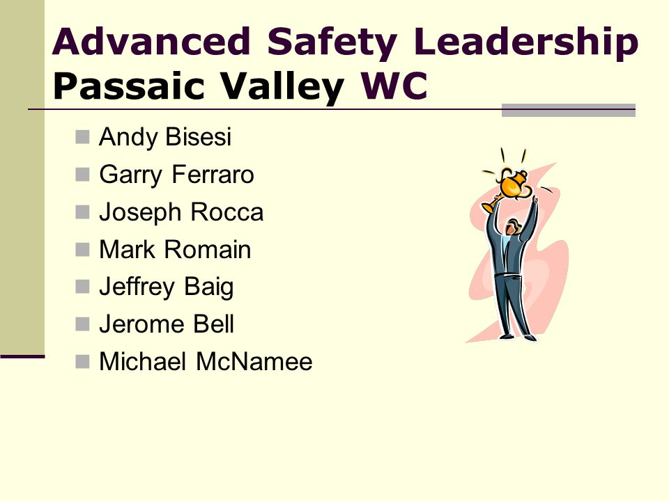 Advanced Safety Leadership Passaic Valley WC Andy Bisesi Garry Ferraro Joseph Rocca Mark Romain Jeffrey Baig Jerome Bell Michael McNamee