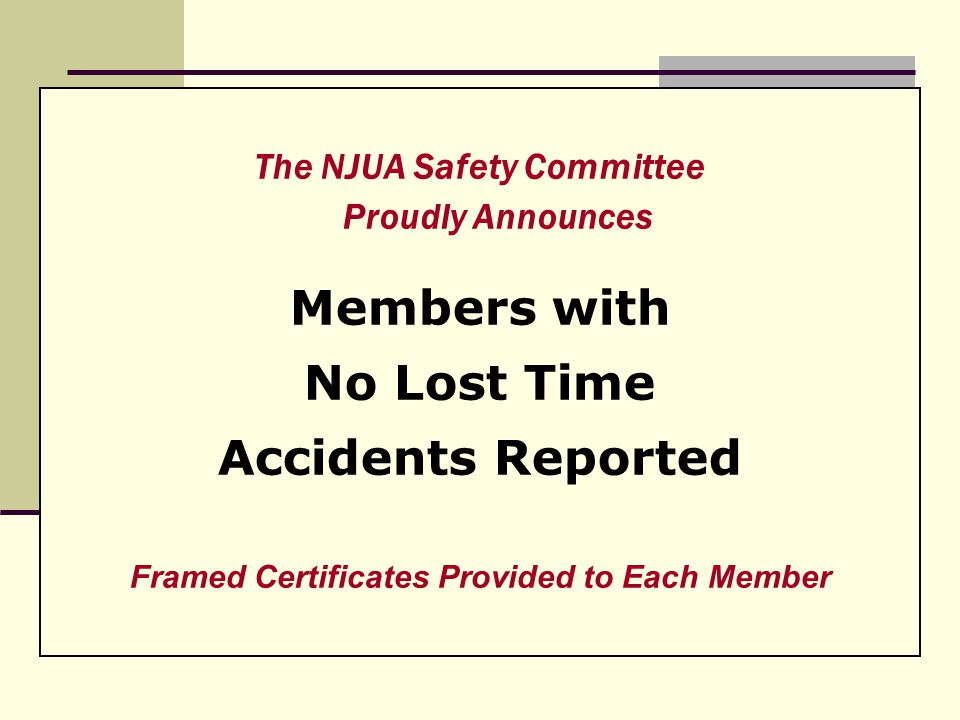The NJUA Safety Committee Proudly Announces Members with No Lost Time Accidents Reported Framed Certificates Provided to Each Member