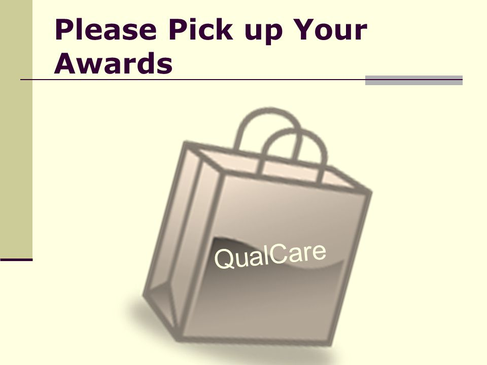 Please Pick up Your Awards QualCare