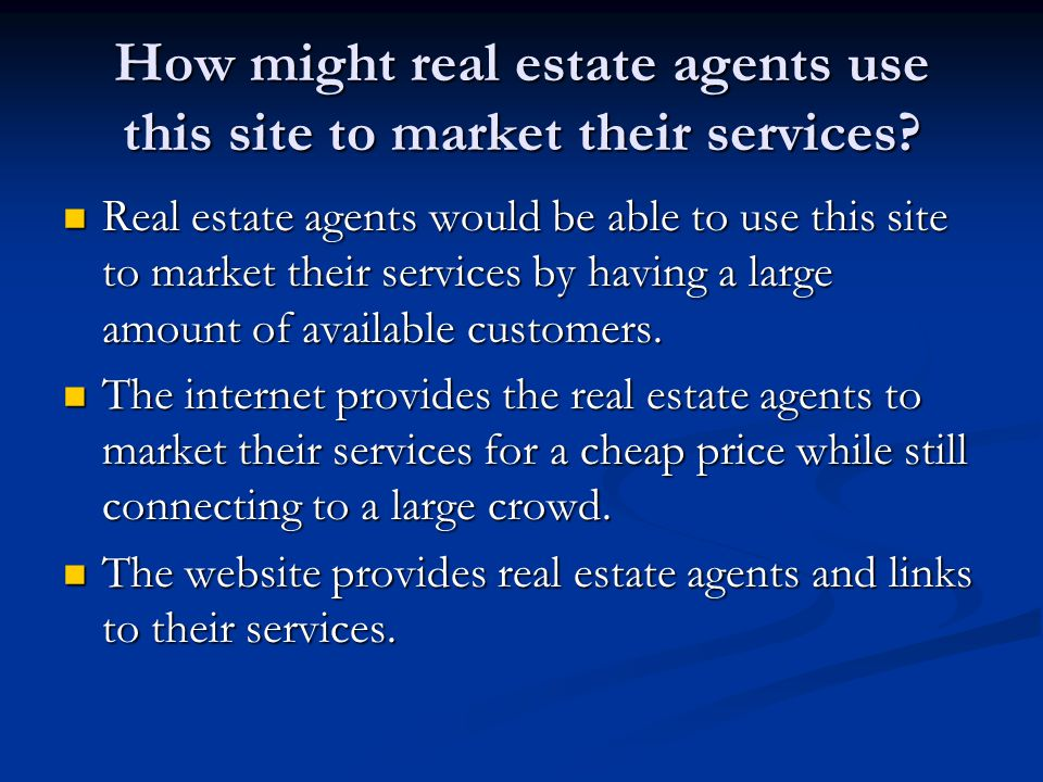 How might real estate agents use this site to market their services? Real estate agents would be able to use this site to market their services by hav