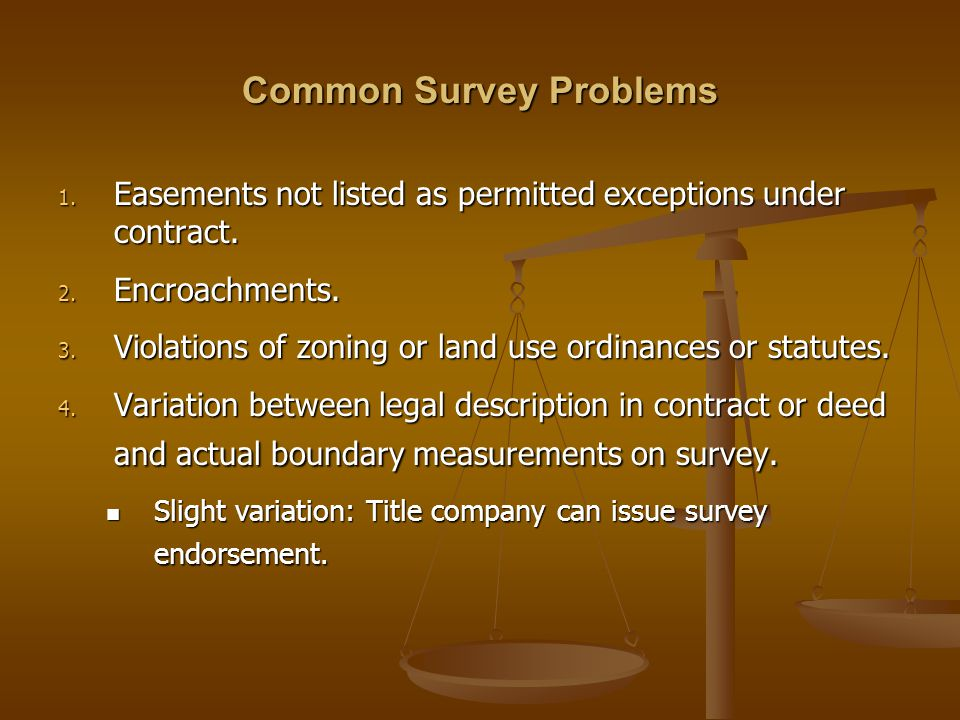 Common Survey Problems 1. Easements not listed as permitted exceptions under contract.