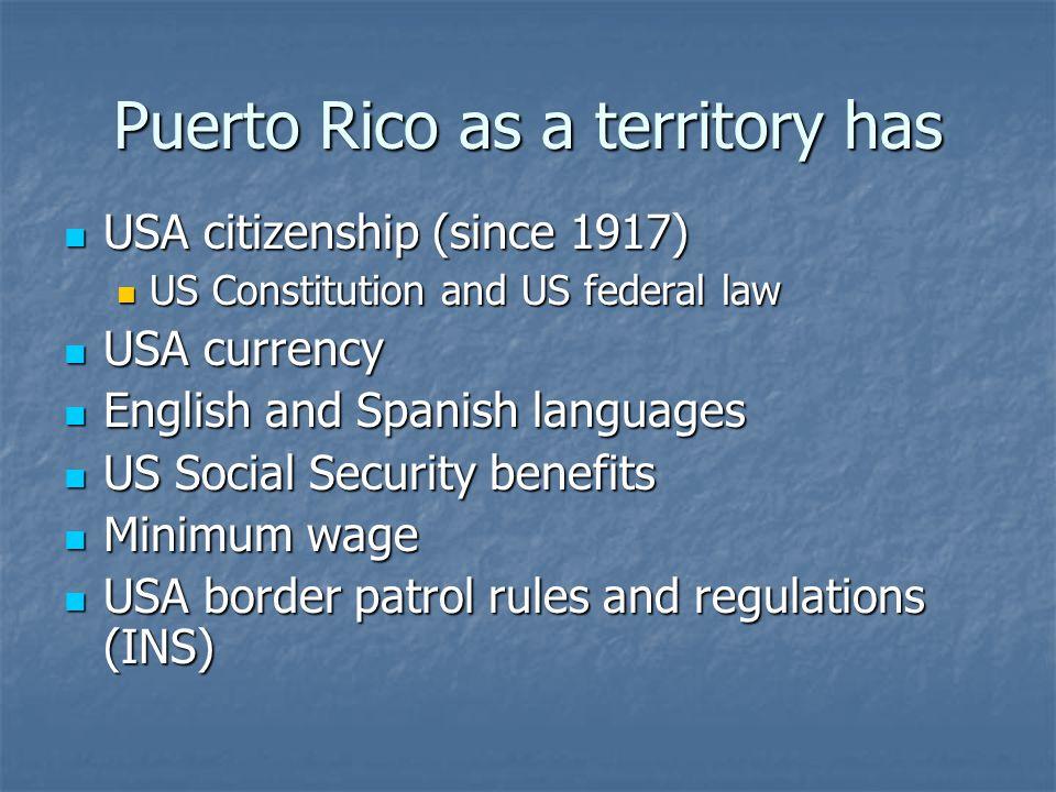 Puerto Rico as a territory has USA citizenship (since 1917) USA citizenship (since 1917) US Constitution and US federal law US Constitution and US fed