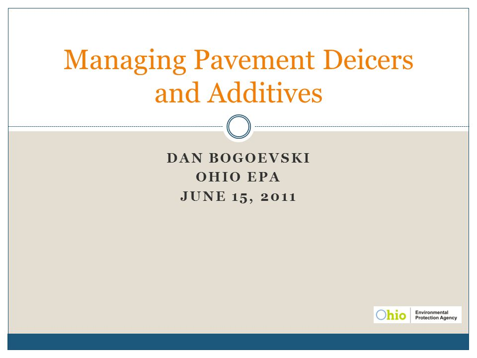 DAN BOGOEVSKI OHIO EPA JUNE 15, 2011 Managing Pavement Deicers and Additives