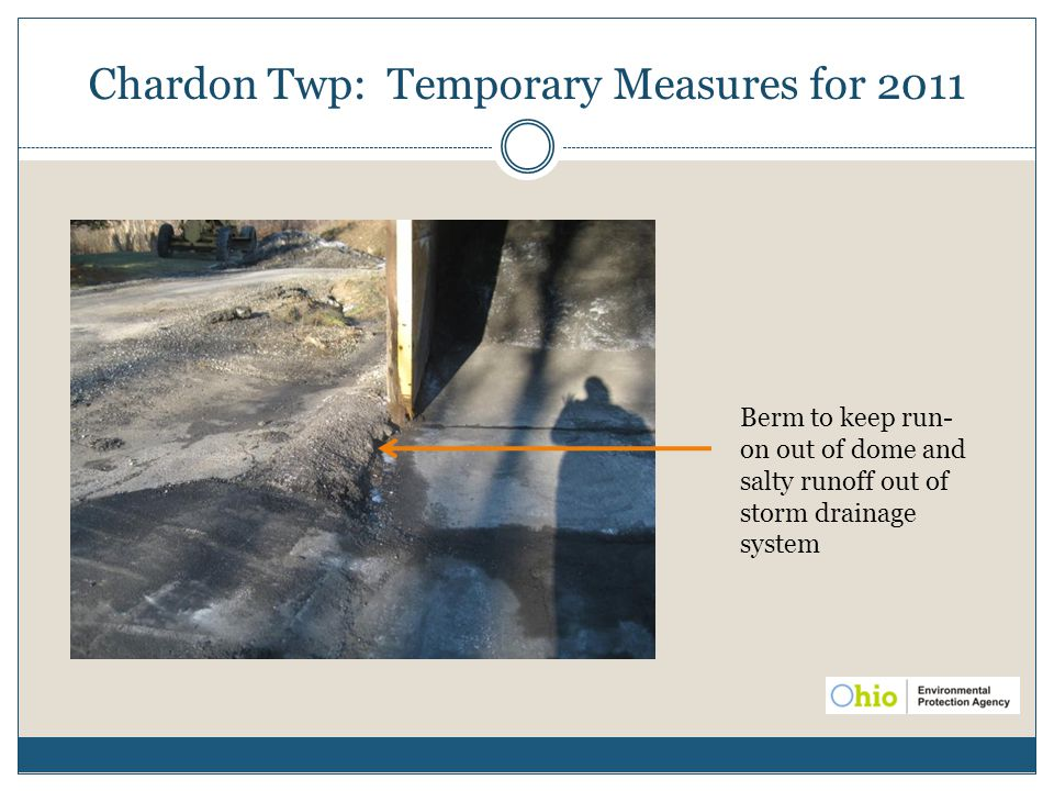 Chardon Twp: Temporary Measures for 2011 Berm to keep run- on out of dome and salty runoff out of storm drainage system