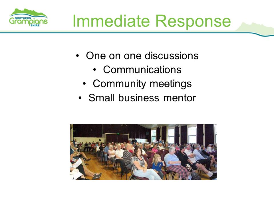 Immediate Response One on one discussions Communications Community meetings Small business mentor