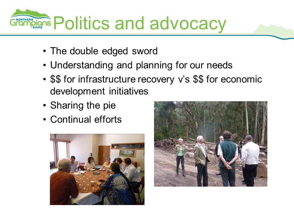Politics and advocacy The double edged sword Understanding and planning for our needs $$ for infrastructure recovery v's $$ for economic development initiatives Sharing the pie Continual efforts